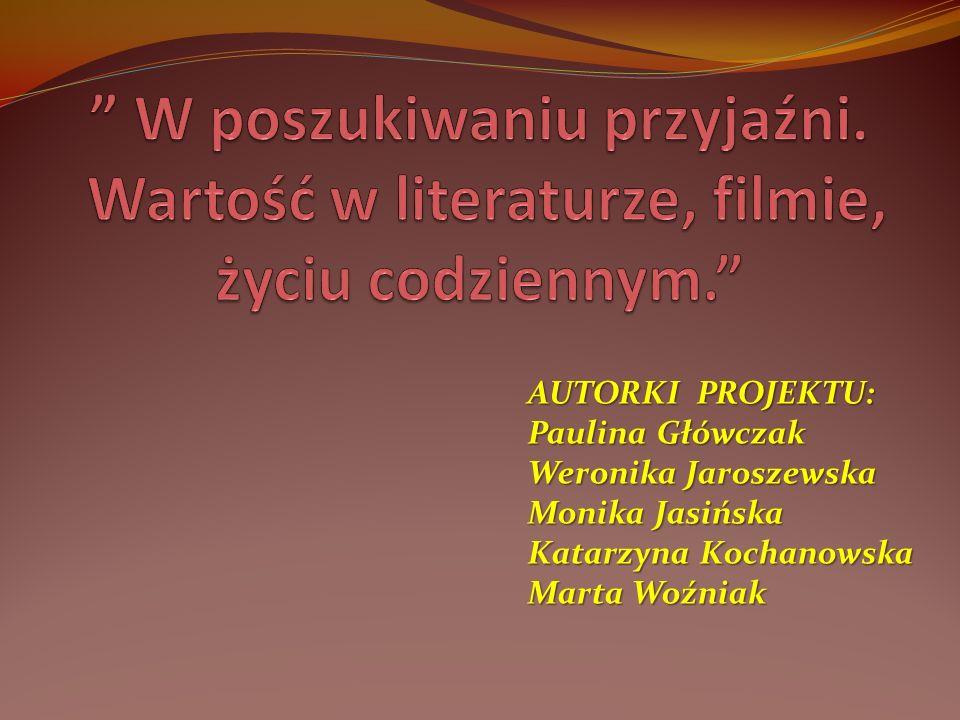 AUTORKI PROJEKTU: Paulina Główczak Weronika Jaroszewska Monika Jasińska Katarzyna Kochanowska Marta Woźniak