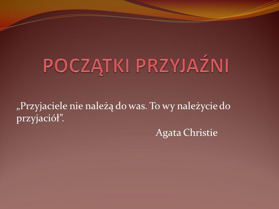 Przyjaciele nie należą do was. To wy należycie do przyjaciół. Agata Christie