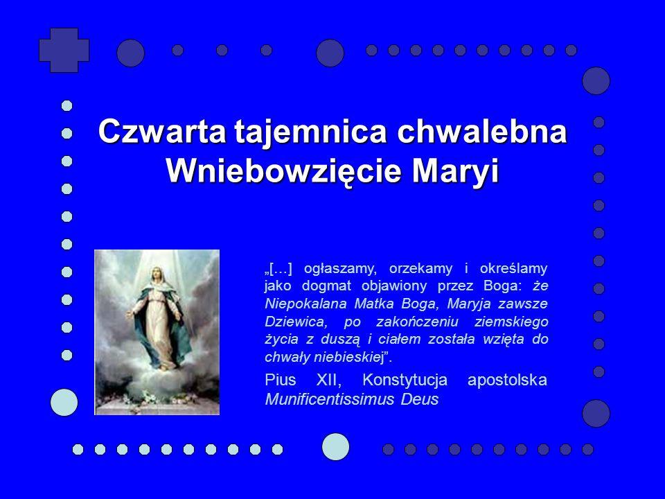 […] ogłaszamy, orzekamy i określamy jako dogmat objawiony przez Boga: że Niepokalana Matka Boga, Maryja zawsze Dziewica, po zakończeniu ziemskiego życia z duszą i ciałem została wzięta do chwały niebieskiej.