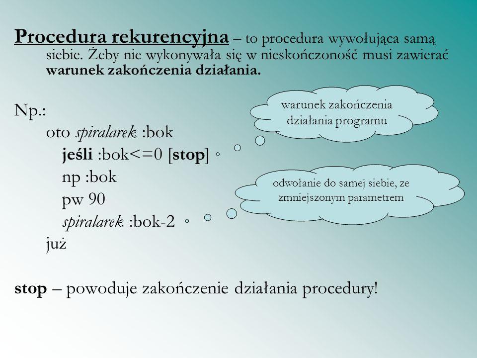 Procedura rekurencyjna – to procedura wywołująca samą siebie. Żeby nie wykonywała się w nieskończoność musi zawierać warunek zakończenia działania. Np