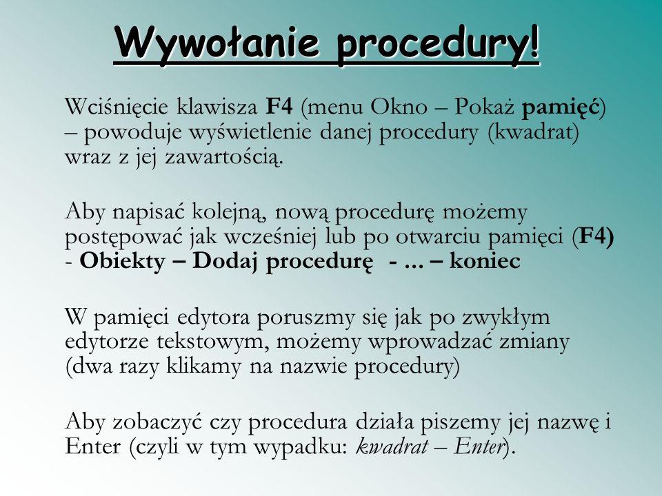 Wywołanie procedury! Wciśnięcie klawisza F4 (menu Okno – Pokaż pamięć) – powoduje wyświetlenie danej procedury (kwadrat) wraz z jej zawartością. Aby n