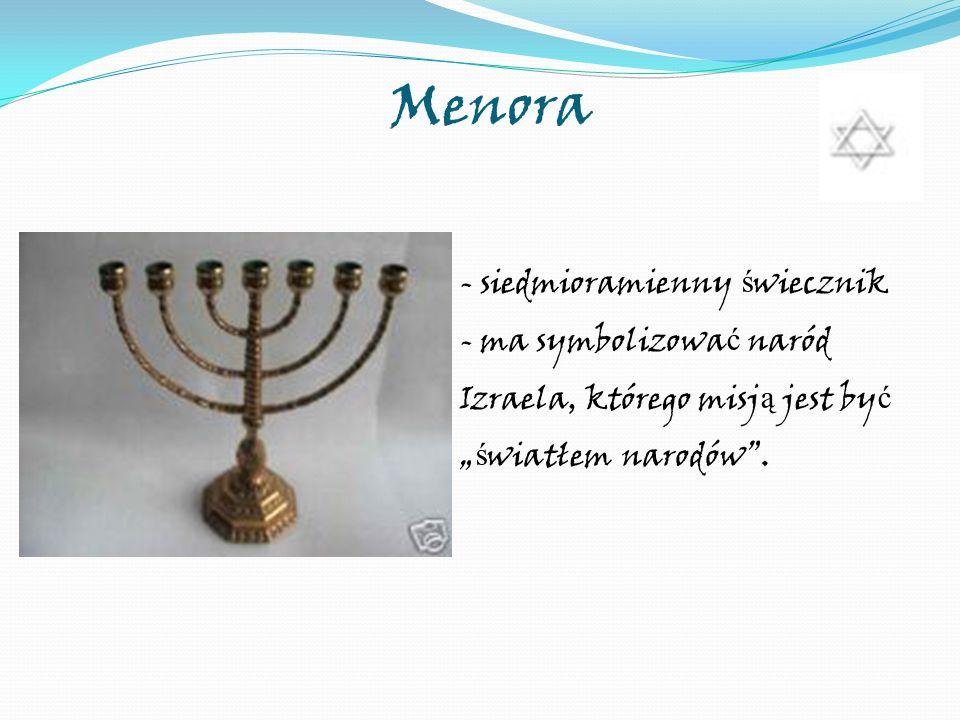 Menora - siedmioramienny ś wiecznik - ma symbolizowa ć naród Izraela, którego misj ą jest by ć ś wiatłem narodów.