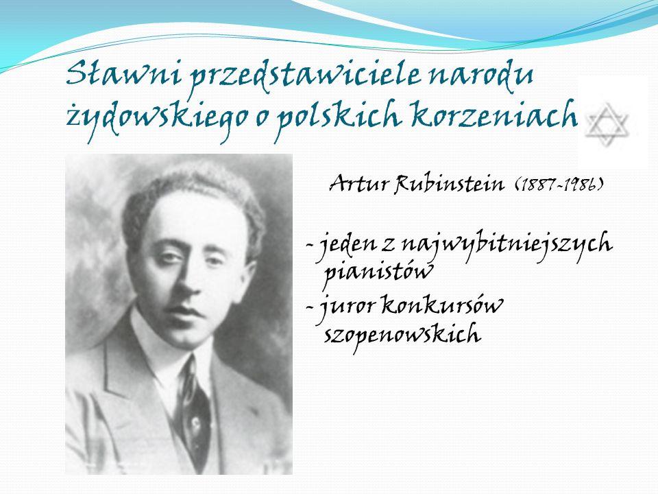 Sławni przedstawiciele narodu ż ydowskiego o polskich korzeniach Artur Rubinstein (1887-1986) - jeden z najwybitniejszych pianistów - juror konkursów
