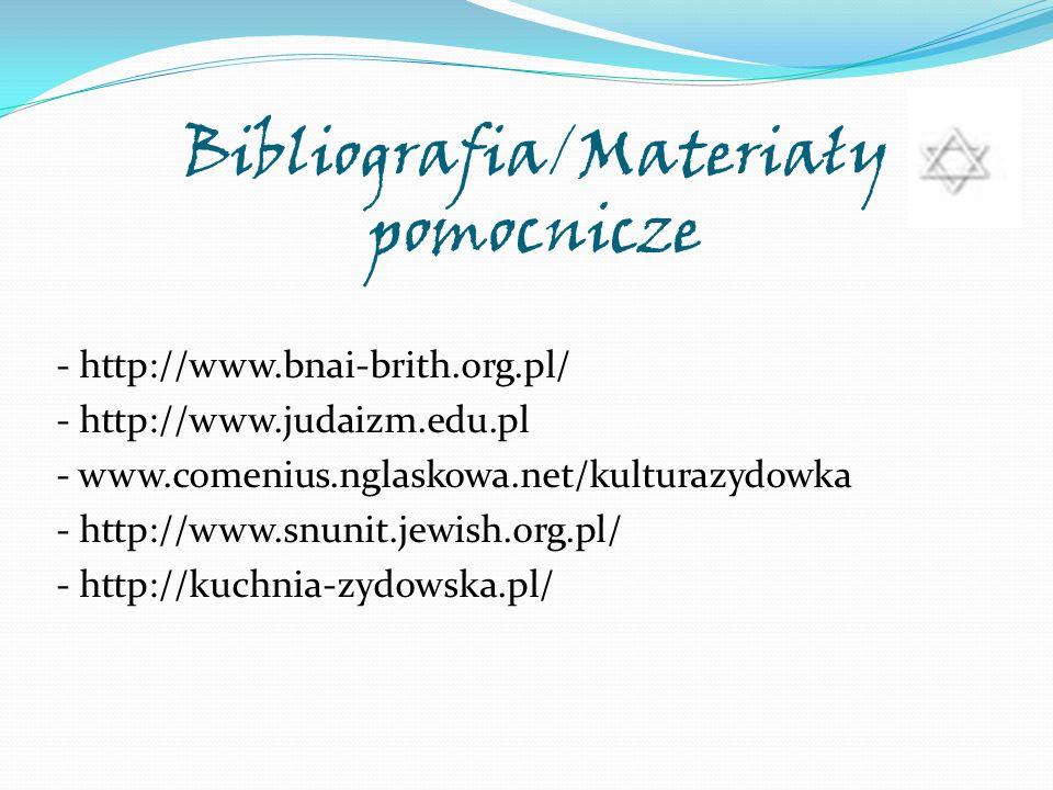 Bibliografia/Materiały pomocnicze - http://www.bnai-brith.org.pl/ - http://www.judaizm.edu.pl - www.comenius.nglaskowa.net/kulturazydowka - http://www