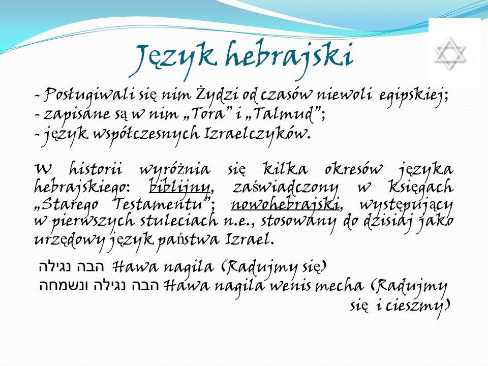 J ę zyk hebrajski - Posługiwali si ę nim Ż ydzi od czasów niewoli egipskiej; - zapisane s ą w nim Tora i Talmud; - j ę zyk współczesnych Izraelczyków.
