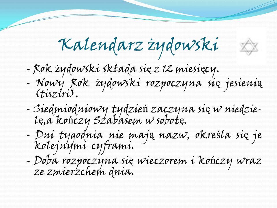 Kalendarz ż ydowski - Rok ż ydowski składa si ę z 12 miesi ę cy. - Nowy Rok ż ydowski rozpoczyna si ę jesieni ą (tisziri). - Siedmiodniowy tydzie ń za