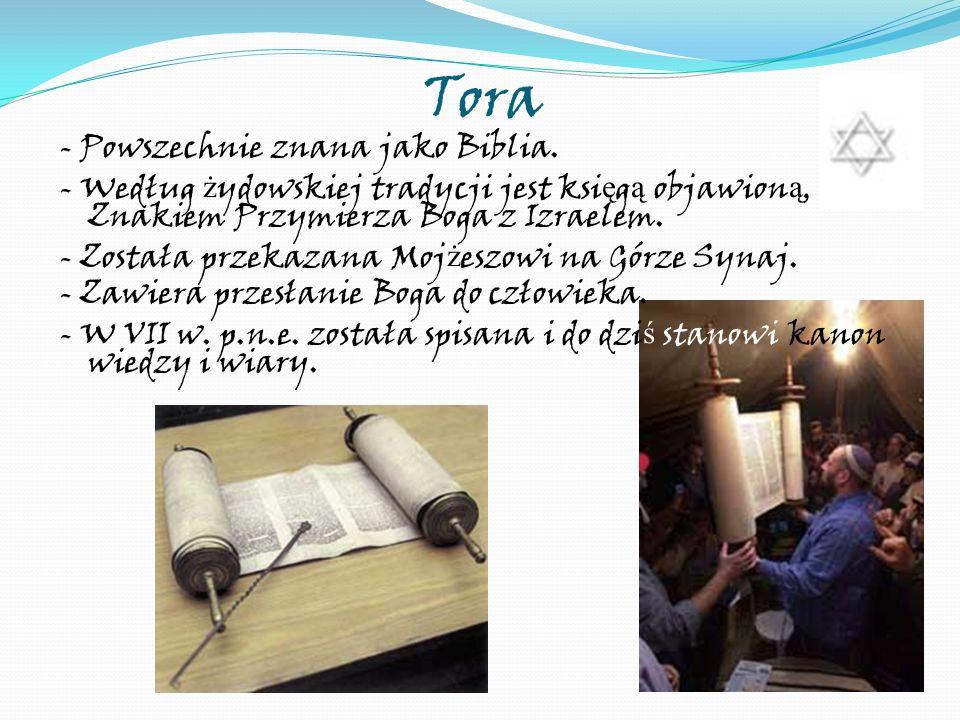 Tora - Powszechnie znana jako Biblia. - Według ż ydowskiej tradycji jest ksi ę g ą objawion ą, Znakiem Przymierza Boga z Izraelem. - Została przekazan