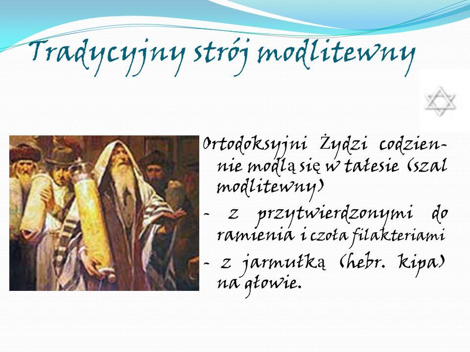 Tradycyjny strój modlitewny Ortodoksyjni Ż ydzi codzien- nie modl ą si ę w tałesie (szal modlitewny) - z przytwierdzonymi do ramienia i czoła filakter