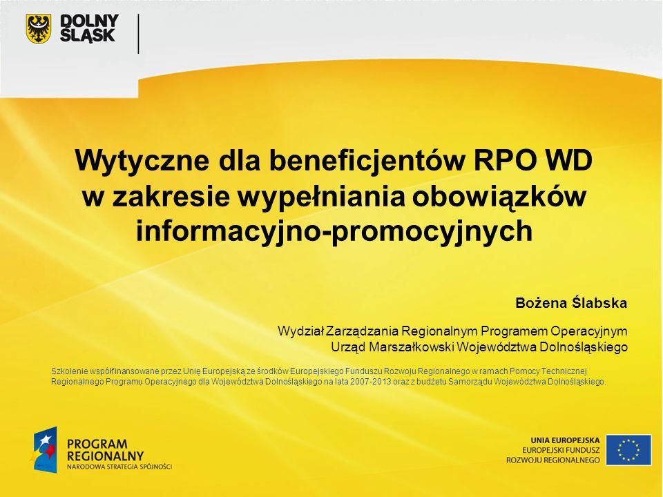 Wytyczne dla beneficjentów RPO WD w zakresie wypełniania obowiązków informacyjno-promocyjnych Bożena Ślabska Wydział Zarządzania Regionalnym Programem