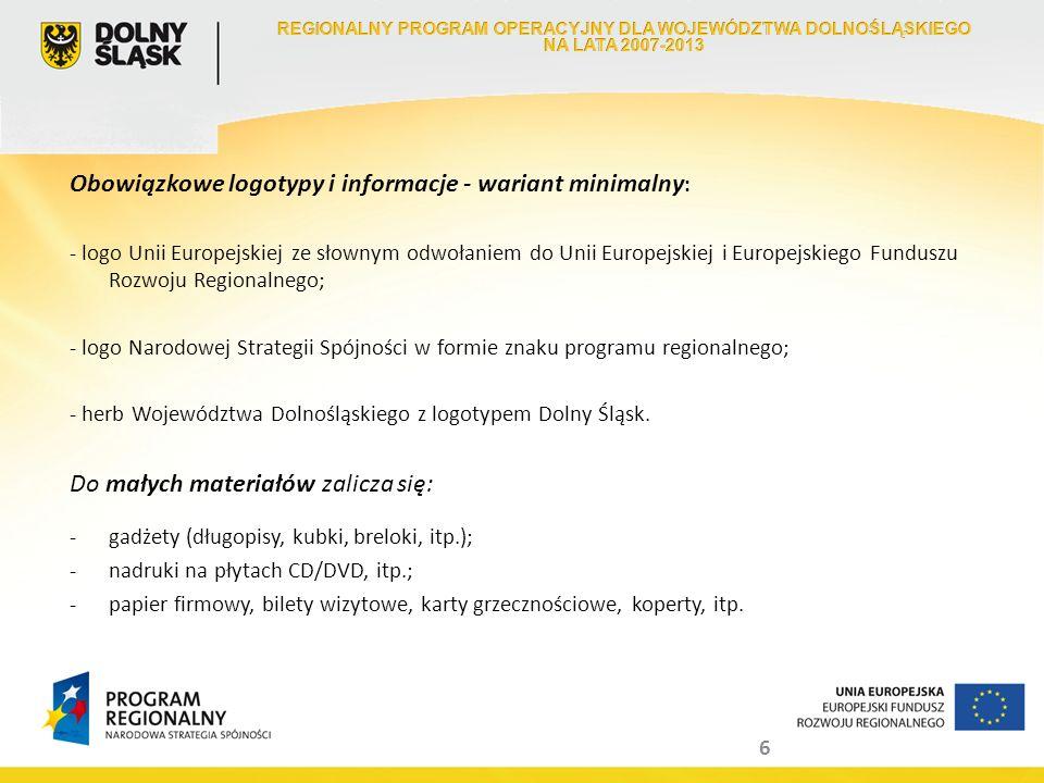 6 Obowiązkowe logotypy i informacje - wariant minimalny : - logo Unii Europejskiej ze słownym odwołaniem do Unii Europejskiej i Europejskiego Funduszu