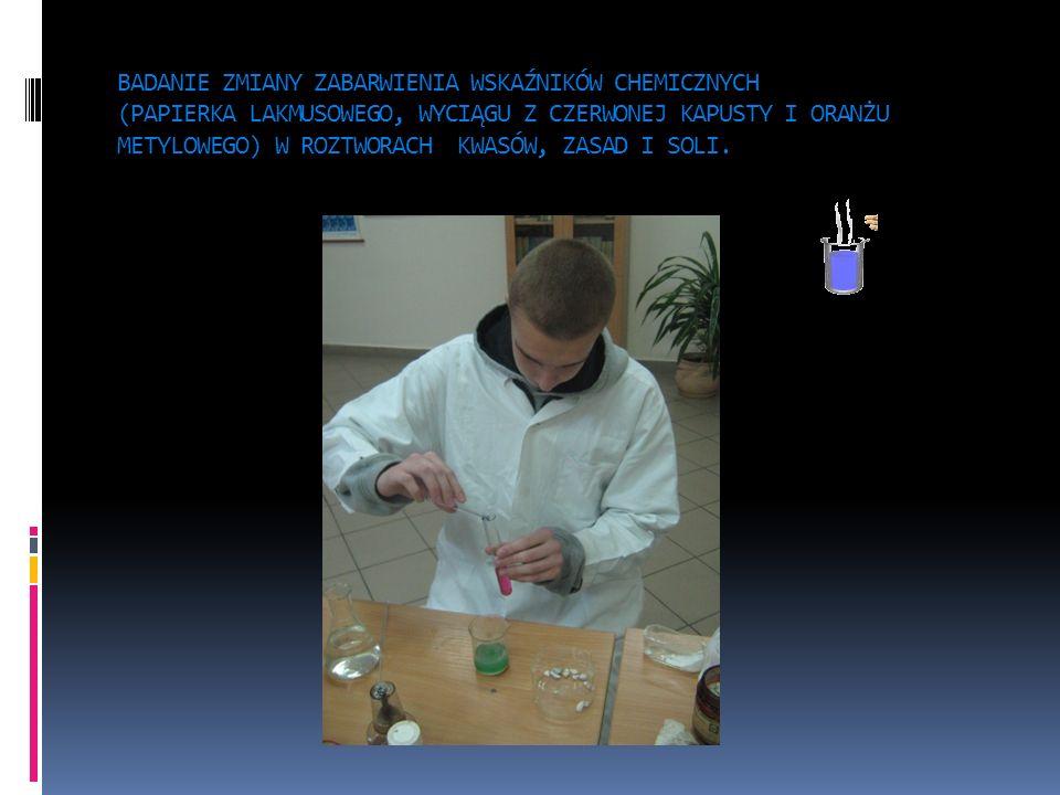 BADANIE ZMIANY ZABARWIENIA WSKAŹNIKÓW CHEMICZNYCH (PAPIERKA LAKMUSOWEGO, WYCIĄGU Z CZERWONEJ KAPUSTY I ORANŻU METYLOWEGO) W ROZTWORACH KWASÓW, ZASAD I SOLI.
