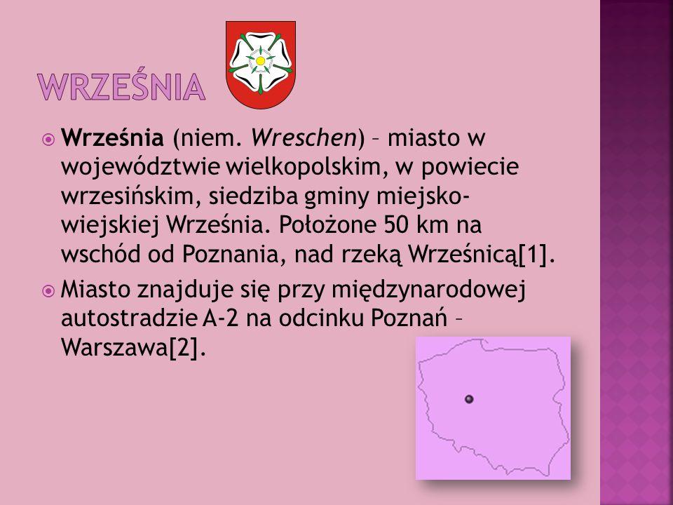 Września (niem. Wreschen) – miasto w województwie wielkopolskim, w powiecie wrzesińskim, siedziba gminy miejsko- wiejskiej Września. Położone 50 km na