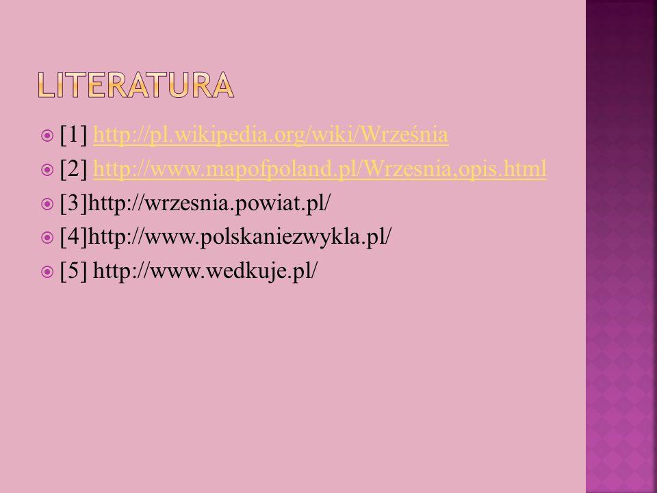 [1] http://pl.wikipedia.org/wiki/Wrześniahttp://pl.wikipedia.org/wiki/Września [2] http://www.mapofpoland.pl/Wrzesnia,opis.htmlhttp://www.mapofpoland.