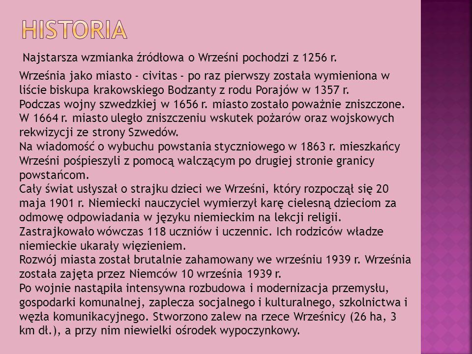 Najstarsza wzmianka źródłowa o Wrześni pochodzi z 1256 r. Września jako miasto - civitas - po raz pierwszy została wymieniona w liście biskupa krakows