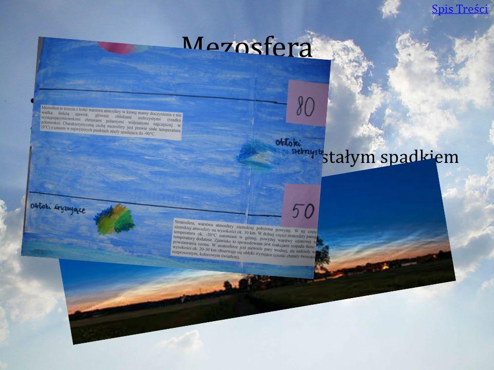 Mezosfera Wysokość: 50 – 80 km Ciśnienie: Ciśnienie poniżej 1 hPa. Temperatura: Charakteryzuje się stałym spadkiem temperatury wraz z wysokością do ok