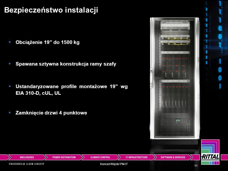 Konrad Wójcik/ PM-IT Bezpieczeństwo instalacji Ustandaryzowane profile montażowe 19 wg EIA 310-D, cUL, UL 11 Obciążenie 19 do 1500 kg Spawana sztywna
