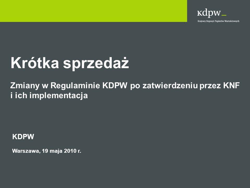 Krótka sprzedaż Zmiany w Regulaminie KDPW po zatwierdzeniu przez KNF i ich implementacja KDPW Warszawa, 19 maja 2010 r.