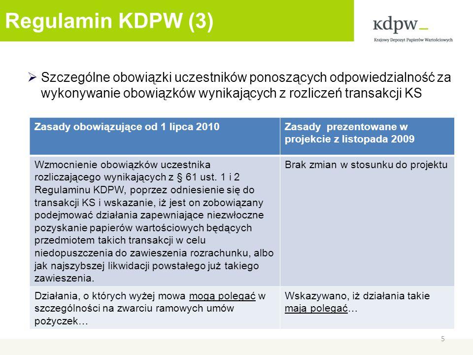 Regulamin KDPW (3) Szczególne obowiązki uczestników ponoszących odpowiedzialność za wykonywanie obowiązków wynikających z rozliczeń transakcji KS 5 Zasady obowiązujące od 1 lipca 2010Zasady prezentowane w projekcie z listopada 2009 Wzmocnienie obowiązków uczestnika rozliczającego wynikających z § 61 ust.