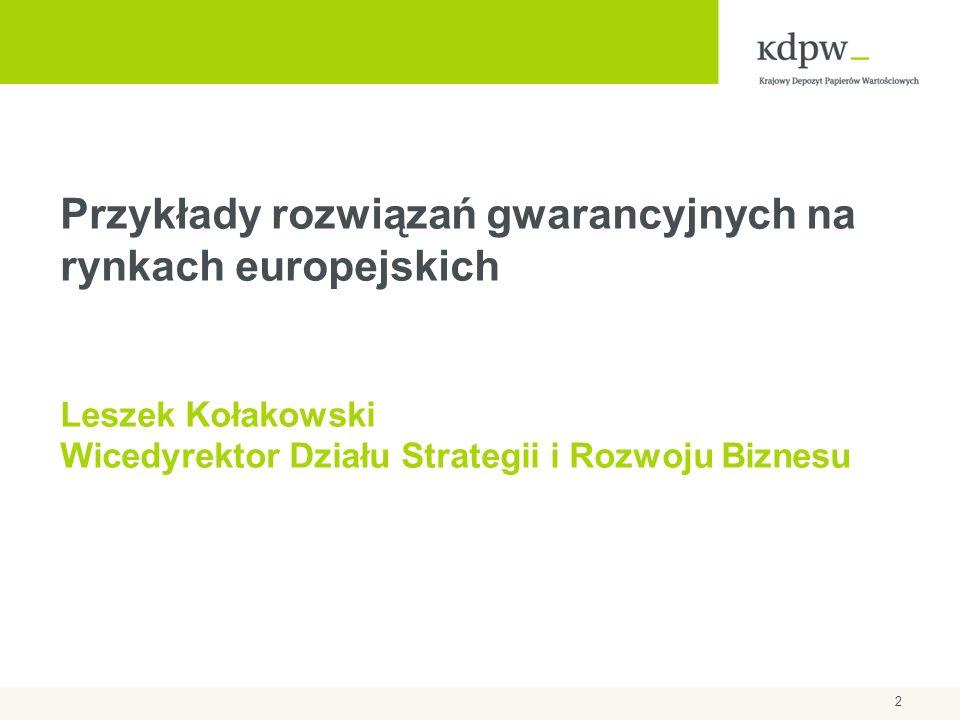 2 Przykłady rozwiązań gwarancyjnych na rynkach europejskich Leszek Kołakowski Wicedyrektor Działu Strategii i Rozwoju Biznesu