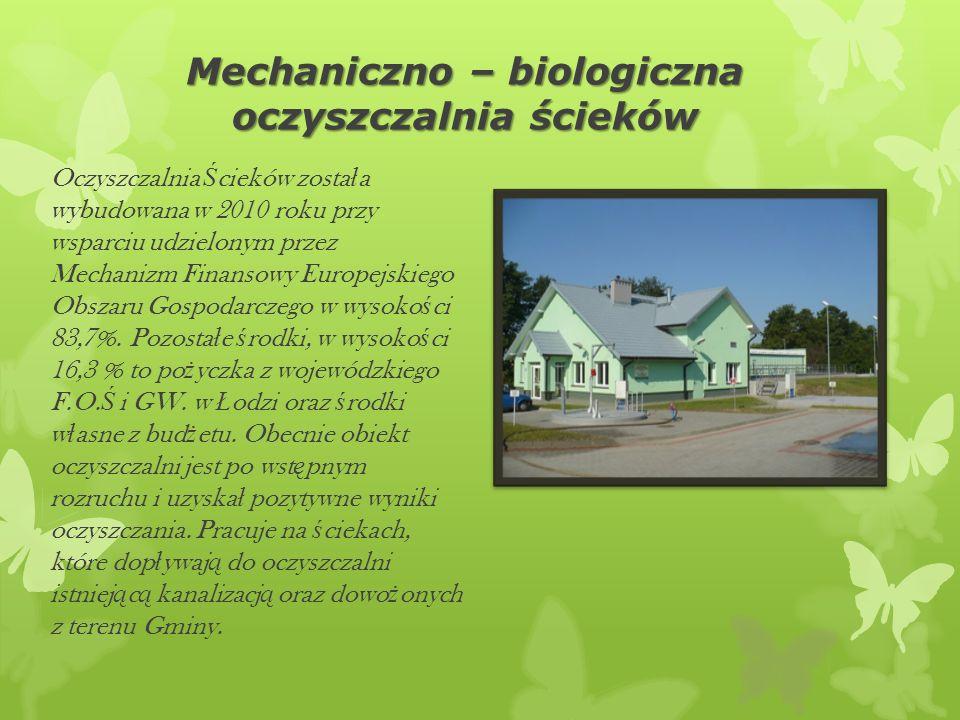 Mechaniczno – biologiczna oczyszczalnia ścieków Oczyszczalnia Ś cieków zosta ł a wybudowana w 2010 roku przy wsparciu udzielonym przez Mechanizm Finan