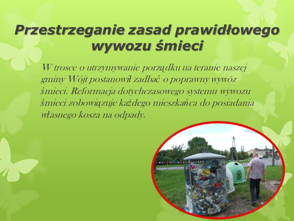 Przestrzeganie zasad prawidłowego wywozu śmieci W trosce o utrzymywanie porz ą dku na teranie naszej gminy Wójt postanowi ł zadba ć o poprawny wywóz ś