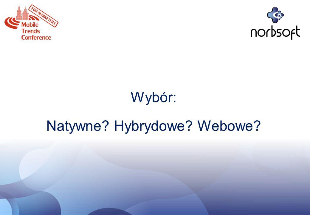 Wybór: Natywne? Hybrydowe? Webowe?