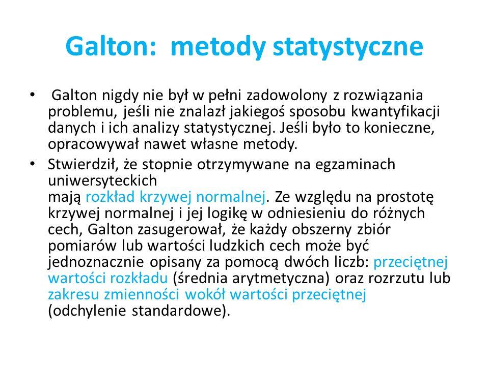 Galton: metody statystyczne Galton nigdy nie był w pełni zadowolony z rozwiązania problemu, jeśli nie znalazł jakiegoś sposobu kwantyfikacji danych i