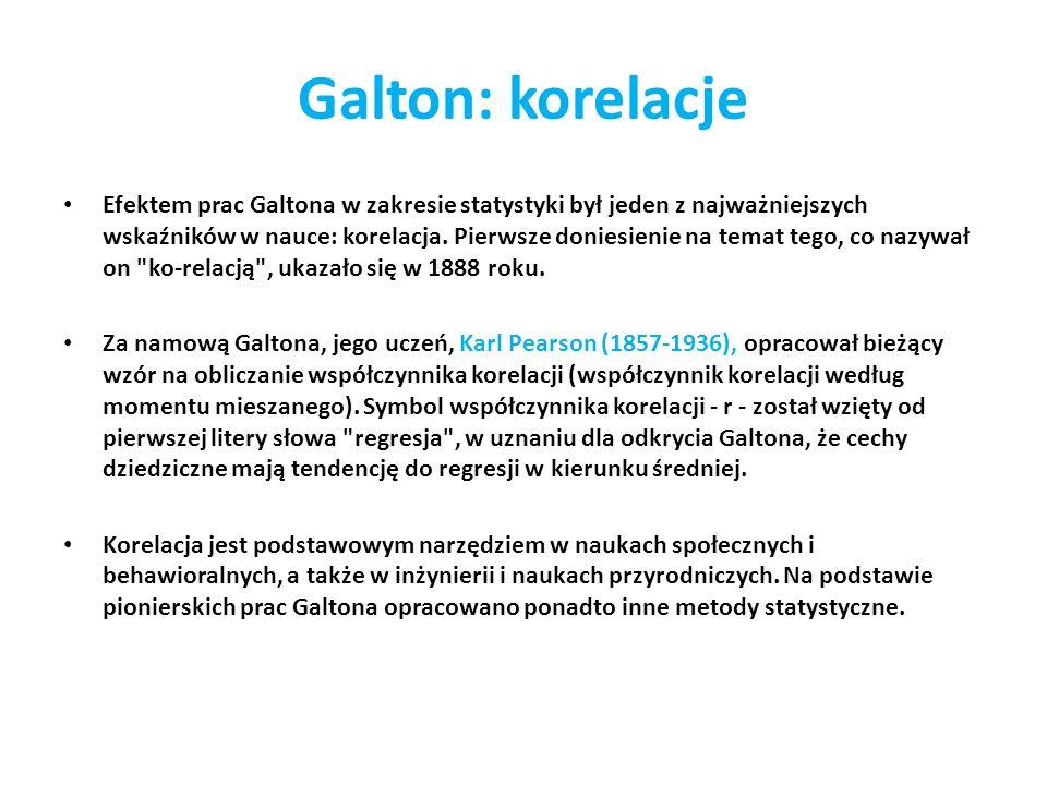Galton: korelacje Efektem prac Galtona w zakresie statystyki był jeden z najważniejszych wskaźników w nauce: korelacja. Pierwsze doniesienie na temat
