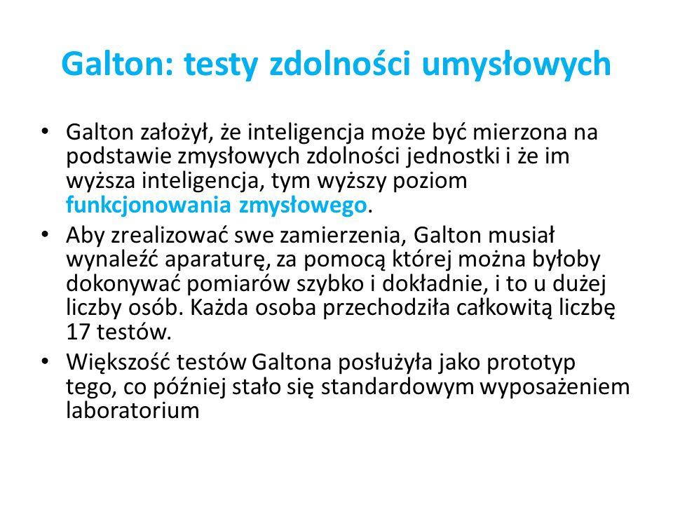 Galton: testy zdolności umysłowych Galton założył, że inteligencja może być mierzona na podstawie zmysłowych zdolności jednostki i że im wyższa inteli