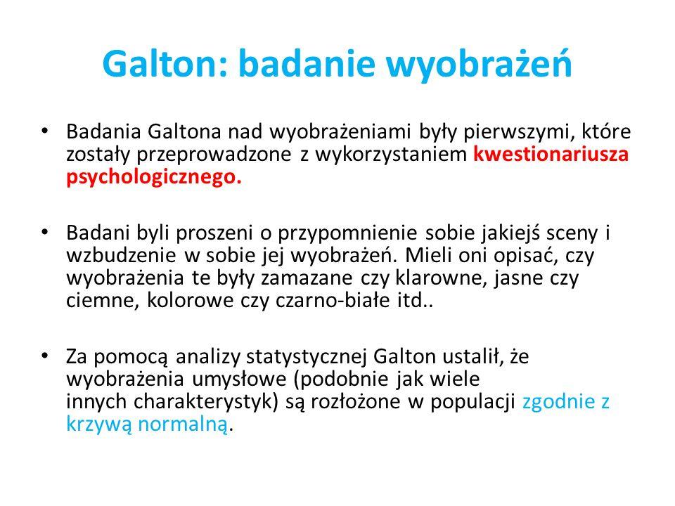 Galton: badanie wyobrażeń Badania Galtona nad wyobrażeniami były pierwszymi, które zostały przeprowadzone z wykorzystaniem kwestionariusza psychologic