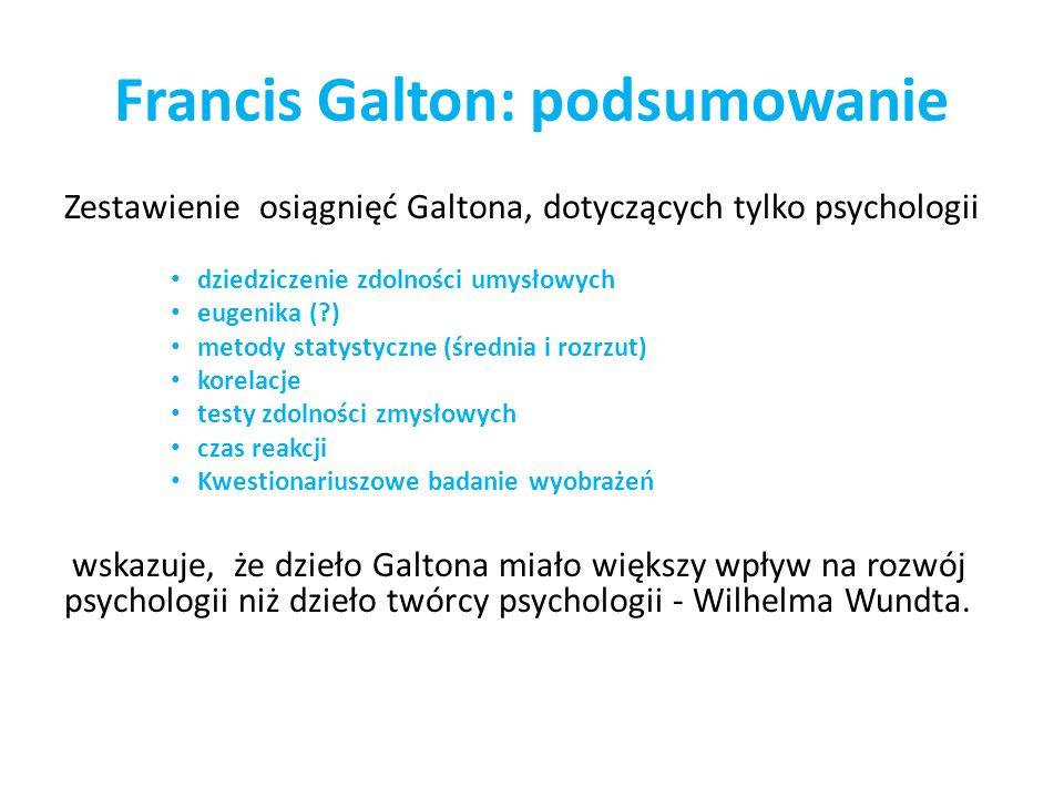 Francis Galton: podsumowanie Zestawienie osiągnięć Galtona, dotyczących tylko psychologii dziedziczenie zdolności umysłowych eugenika (?) metody staty