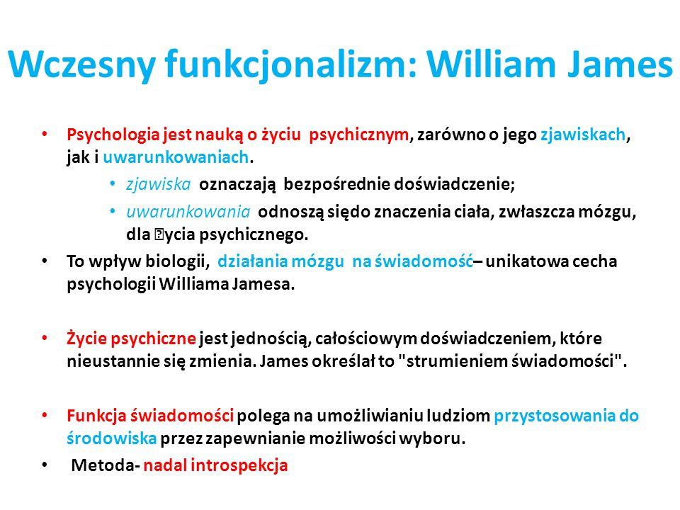 Wczesny funkcjonalizm: William James Psychologia jest nauką o życiu psychicznym, zarówno o jego zjawiskach, jak i uwarunkowaniach. zjawiska oznaczają