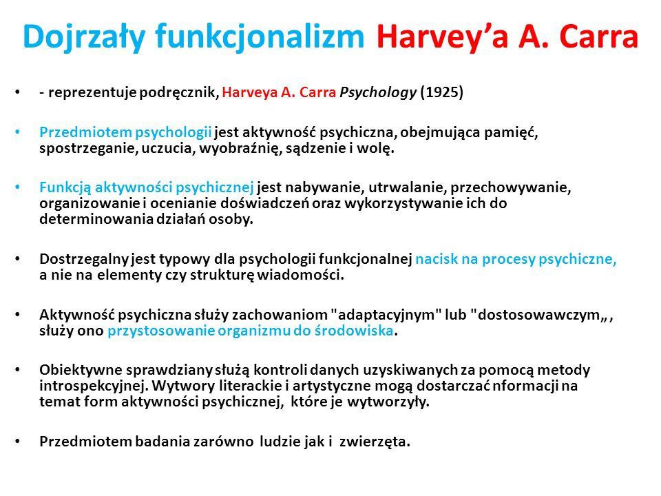 Dojrzały funkcjonalizm Harveya A. Carra - reprezentuje podręcznik, Harveya A. Carra Psychology (1925) Przedmiotem psychologii jest aktywność psychiczn