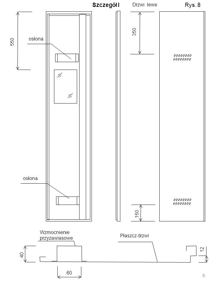 Drzwi prawe Wzmocnienie i osłona mechanizmu ryglującego Wzmocnienie przyzawiasowe Płaszcz drzwi 60 40 60 12 zamek szyfrowy mechaniczny o 10000 kombinacji osłona Rygiel 12 mm 9 150 350 550 Rys.