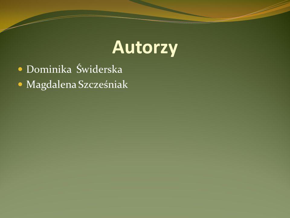 Autorzy Dominika Świderska Magdalena Szcześniak