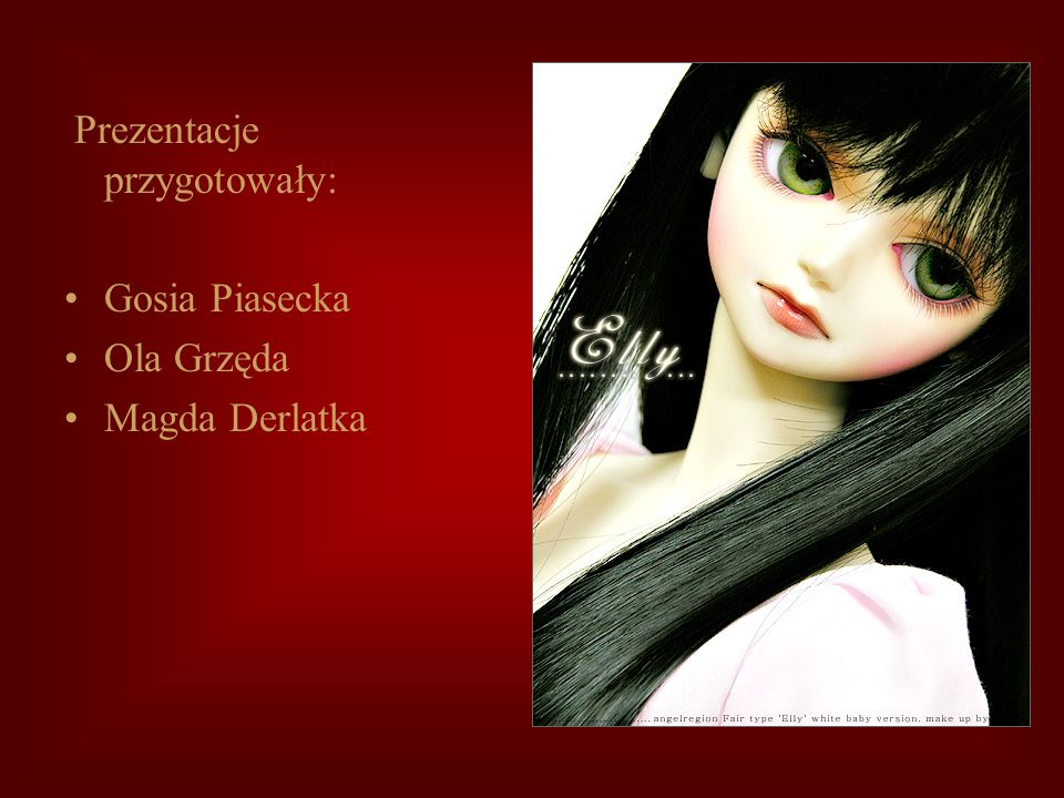 Prezentacje przygotowały: Gosia Piasecka Ola Grzęda Magda Derlatka