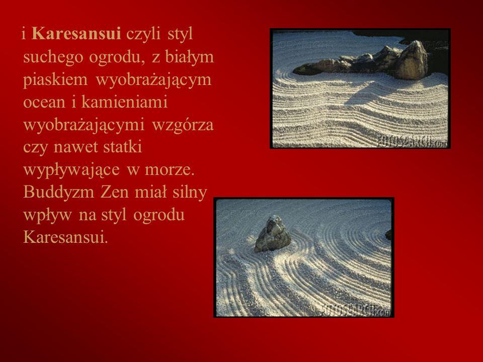 i Karesansui czyli styl suchego ogrodu, z białym piaskiem wyobrażającym ocean i kamieniami wyobrażającymi wzgórza czy nawet statki wypływające w morze