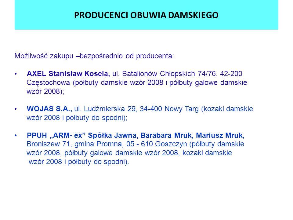 PRODUCENCI OBUWIA DAMSKIEGO Możliwość zakupu –bezpośrednio od producenta: AXEL Stanisław Kosela, ul. Batalionów Chłopskich 74/76, 42-200 Częstochowa (