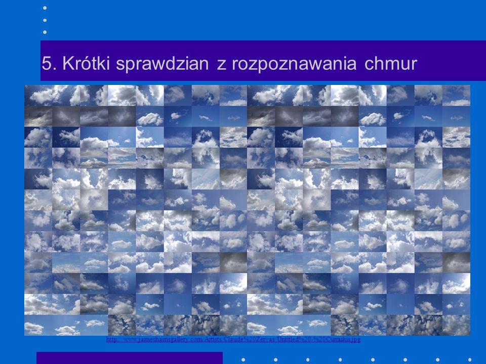 5. Krótki sprawdzian z rozpoznawania chmur http://www.jamesharrisgallery.com/Artists/Claude%20Zervas/Untitled%20-%20Cumulus.jpg