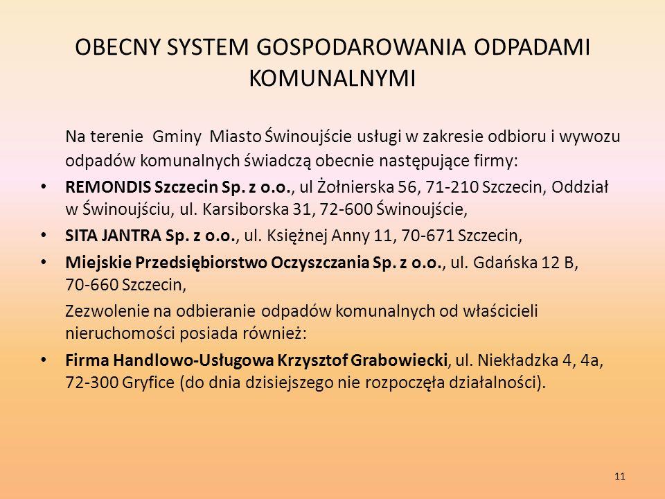 OBECNY SYSTEM GOSPODAROWANIA ODPADAMI KOMUNALNYMI Na terenie Gminy Miasto Świnoujście usługi w zakresie odbioru i wywozu odpadów komunalnych świadczą obecnie następujące firmy: REMONDIS Szczecin Sp.