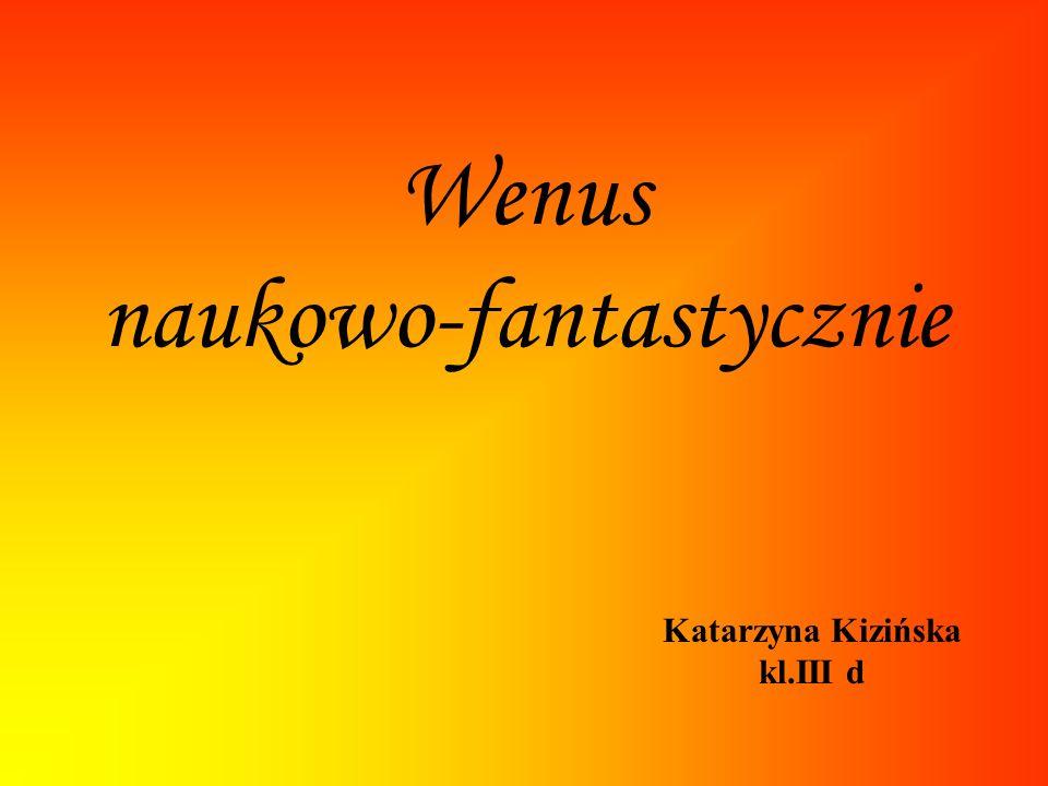 Katarzyna Kizińska kl.III d Wenus naukowo-fantastycznie