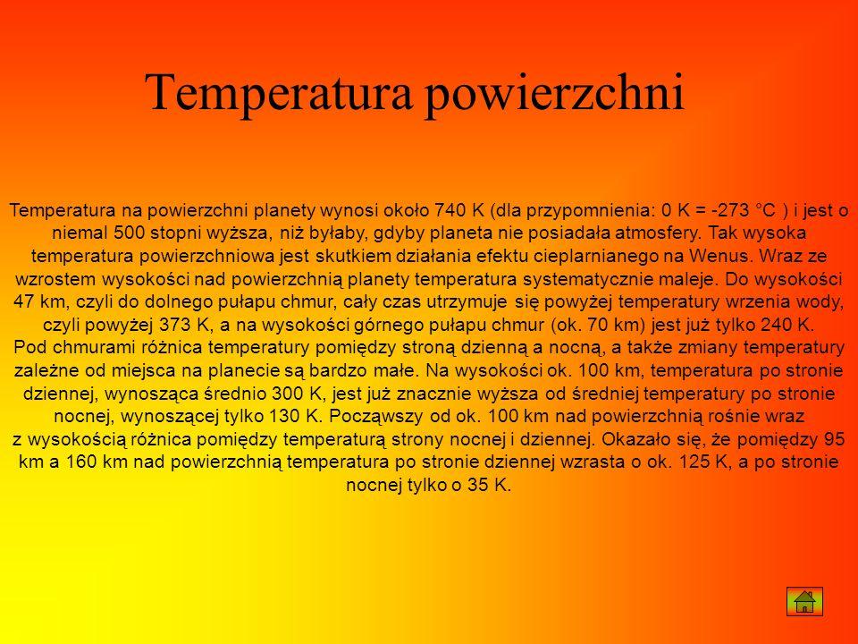 Temperatura na powierzchni planety wynosi około 740 K (dla przypomnienia: 0 K = -273 °C ) i jest o niemal 500 stopni wyższa, niż byłaby, gdyby planeta