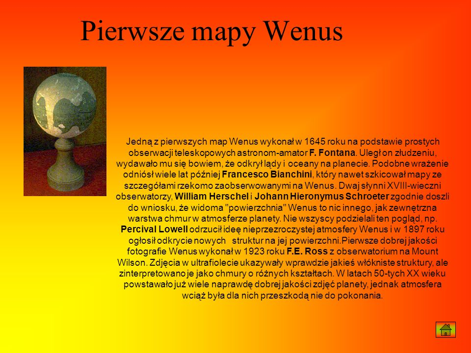 Jedną z pierwszych map Wenus wykonał w 1645 roku na podstawie prostych obserwacji teleskopowych astronom-amator F. Fontana. Uległ on złudzeniu, wydawa