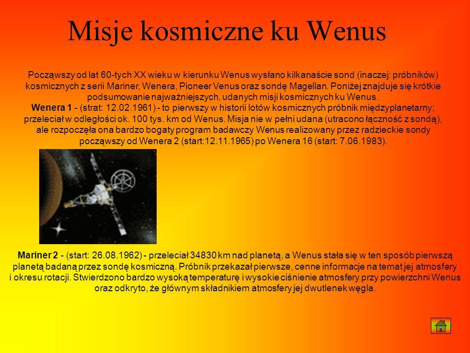 Misje kosmiczne ku Wenus Począwszy od lat 60-tych XX wieku w kierunku Wenus wysłano kilkanaście sond (inaczej: próbników) kosmicznych z serii Mariner,