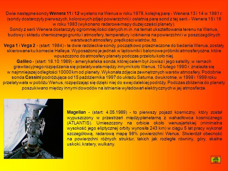 Dwie następne sondy Wenera 11 i 12 wysłano na Wenus w roku 1978, kolejną parę - Wenera 13 i 14 w 1981 r. (sondy dostarczyły pierwszych, kolorowych zdj