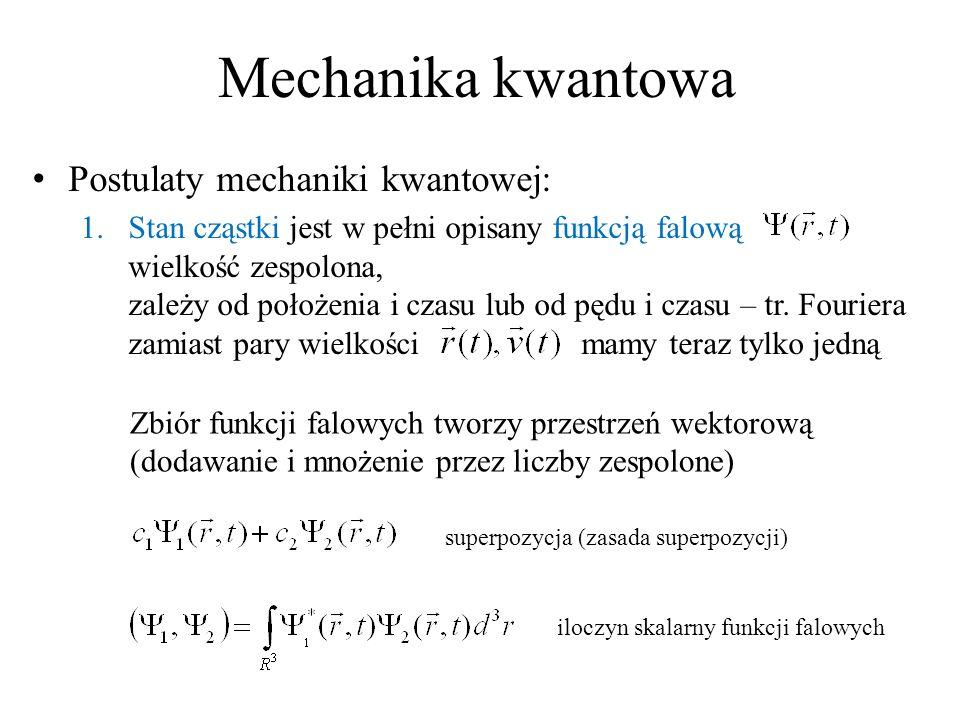 Mechanika kwantowa Postulaty mechaniki kwantowej: 1.Stan cząstki jest w pełni opisany funkcją falową wielkość zespolona, zależy od położenia i czasu l