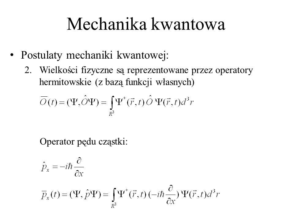 Mechanika kwantowa Postulaty mechaniki kwantowej: 2.Wielkości fizyczne są reprezentowane przez operatory hermitowskie (z bazą funkcji własnych) Operator pędu cząstki: