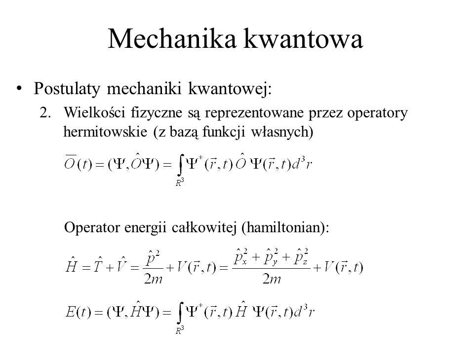 Mechanika kwantowa Postulaty mechaniki kwantowej: 2.Wielkości fizyczne są reprezentowane przez operatory hermitowskie (z bazą funkcji własnych) Operator energii całkowitej (hamiltonian):