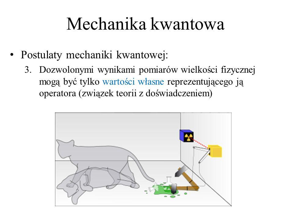 Mechanika kwantowa Postulaty mechaniki kwantowej: 3.Dozwolonymi wynikami pomiarów wielkości fizycznej mogą być tylko wartości własne reprezentującego ją operatora (związek teorii z doświadczeniem)