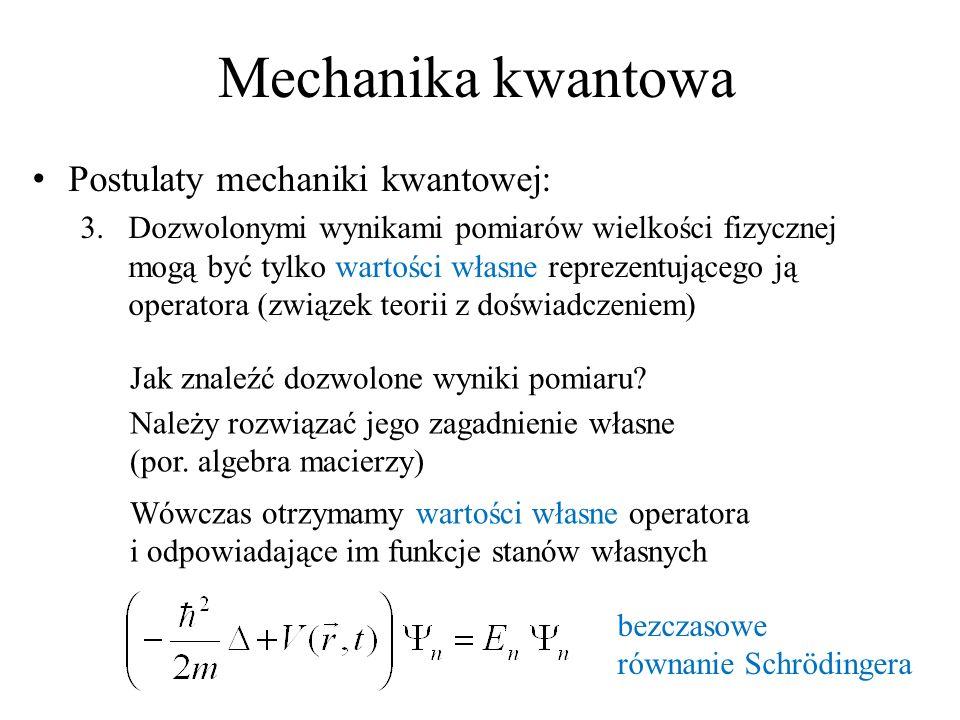 Mechanika kwantowa Postulaty mechaniki kwantowej: 3.Dozwolonymi wynikami pomiarów wielkości fizycznej mogą być tylko wartości własne reprezentującego
